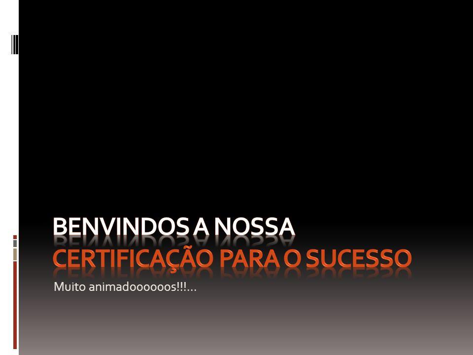 BENVINDOS a NOSSA CERTIFICAÇÃO para o sucesso