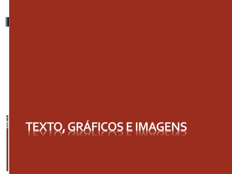 Texto, Gráficos e Imagens