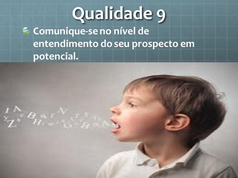 Qualidade 9 Comunique-se no nível de entendimento do seu prospecto em potencial.