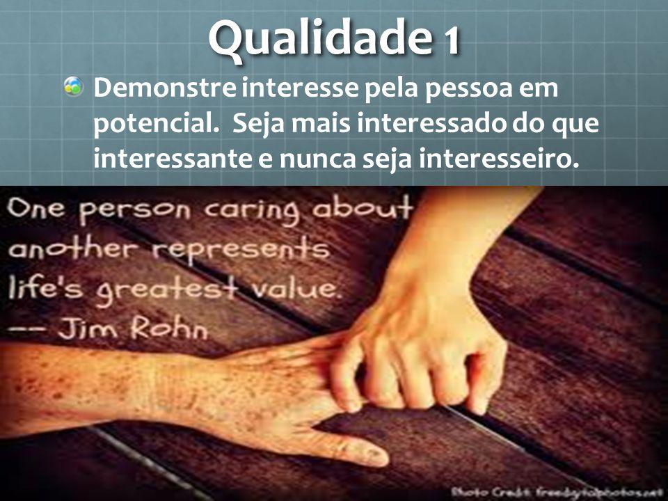 Qualidade 1 Demonstre interesse pela pessoa em potencial.