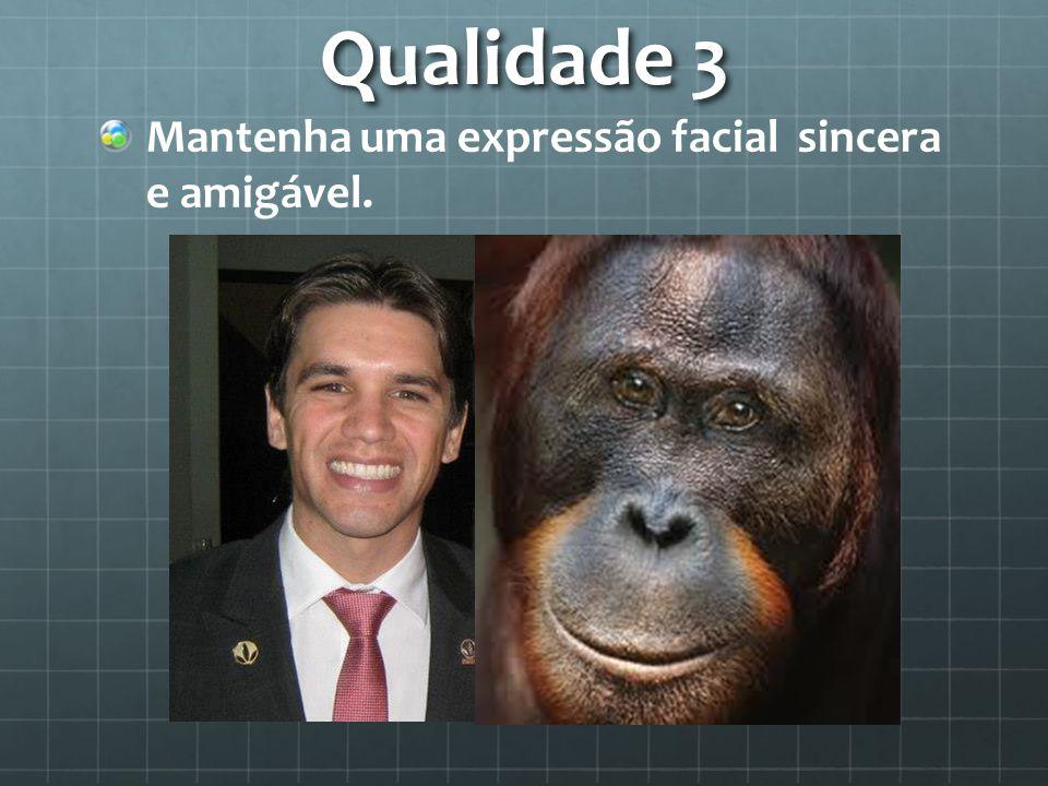 Qualidade 3 Mantenha uma expressão facial sincera e amigável.