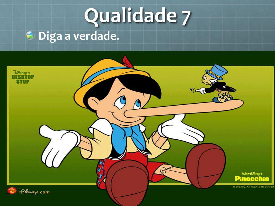 Qualidade 7 Diga a verdade.
