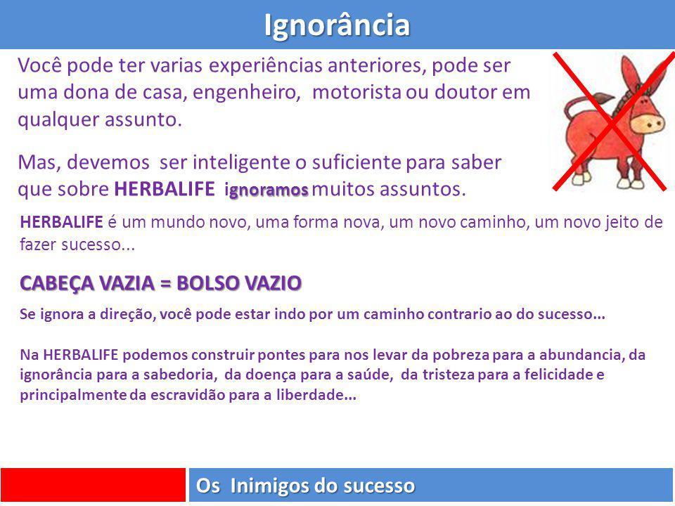 Ignorância Você pode ter varias experiências anteriores, pode ser uma dona de casa, engenheiro, motorista ou doutor em qualquer assunto.