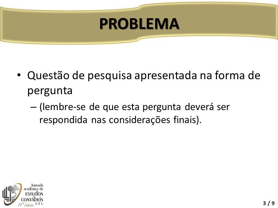 PROBLEMA Questão de pesquisa apresentada na forma de pergunta