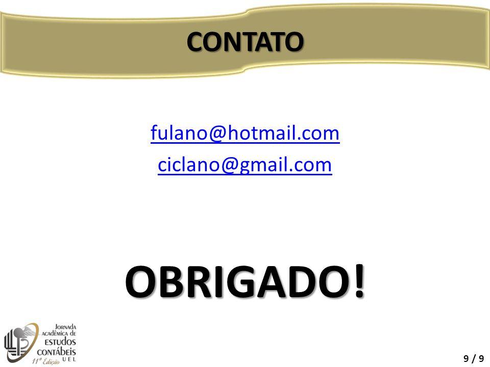 CONTATO fulano@hotmail.com ciclano@gmail.com OBRIGADO! 9 / 9