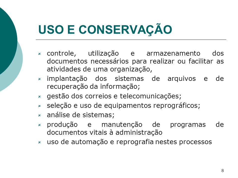 USO E CONSERVAÇÃO controle, utilização e armazenamento dos documentos necessários para realizar ou facilitar as atividades de uma organização,