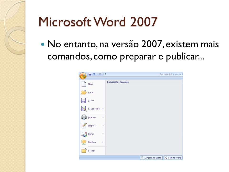 Microsoft Word 2007 No entanto, na versão 2007, existem mais comandos, como preparar e publicar...