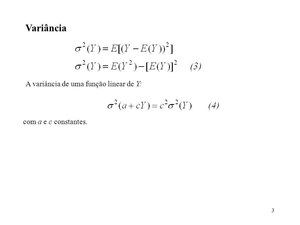 Variância A variância de uma função linear de Y: com a e c constantes.