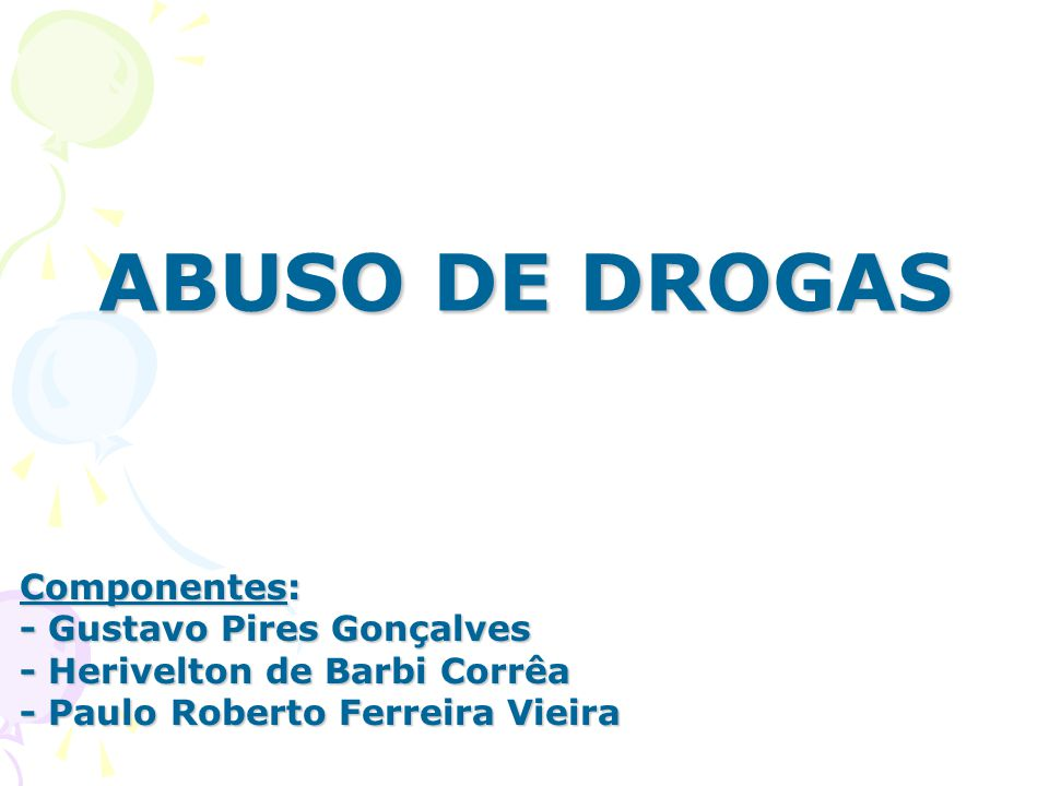 ABUSO DE DROGAS Componentes: - Gustavo Pires Gonçalves