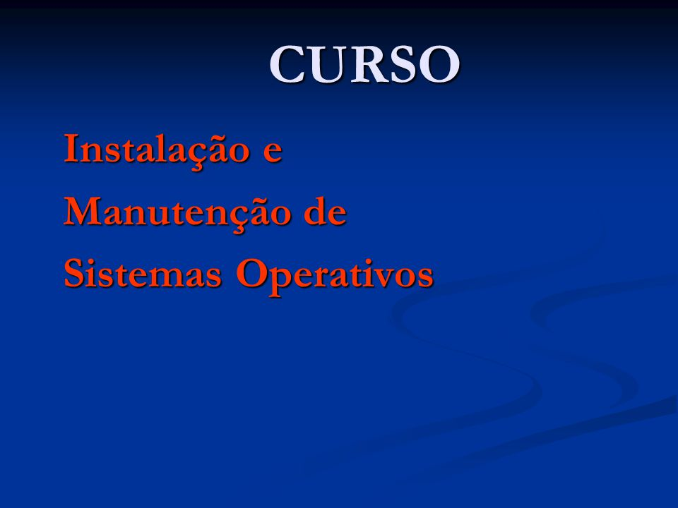 CURSO Instalação e Manutenção de Sistemas Operativos