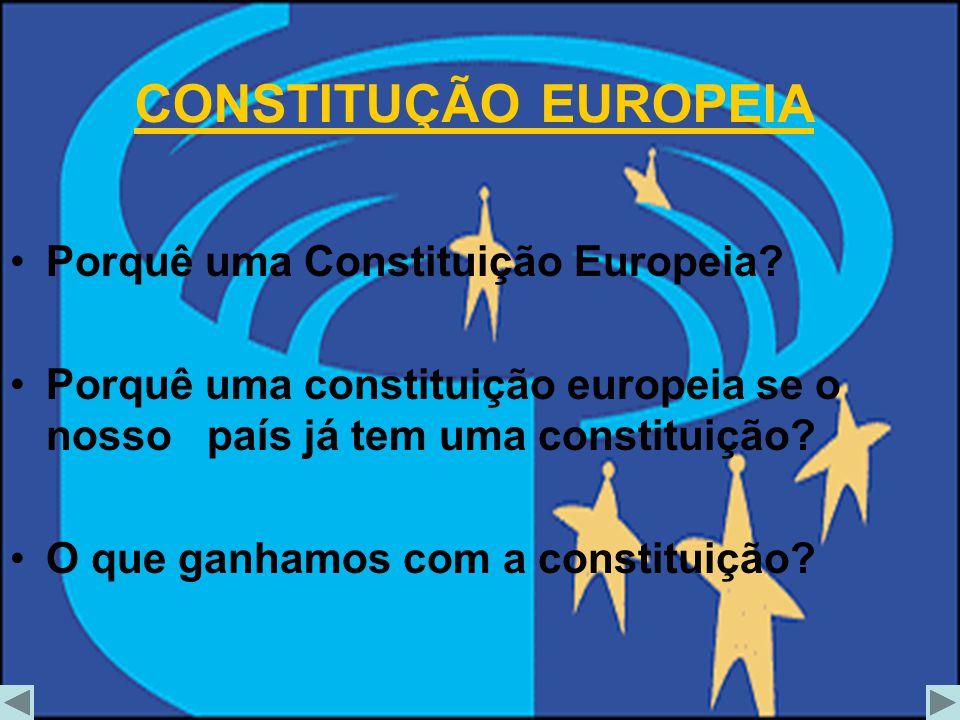 CONSTITUÇÃO EUROPEIA Porquê uma Constituição Europeia