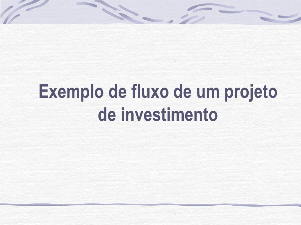 Exemplo de fluxo de um projeto de investimento