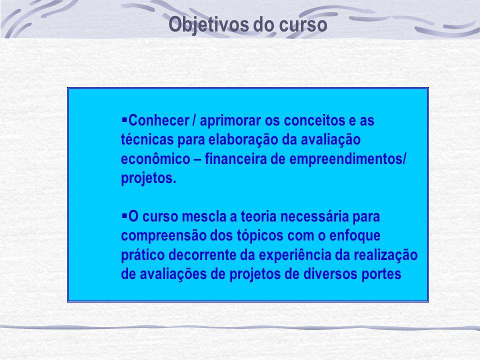 Objetivos do curso Conhecer / aprimorar os conceitos e as técnicas para elaboração da avaliação econômico – financeira de empreendimentos/ projetos.