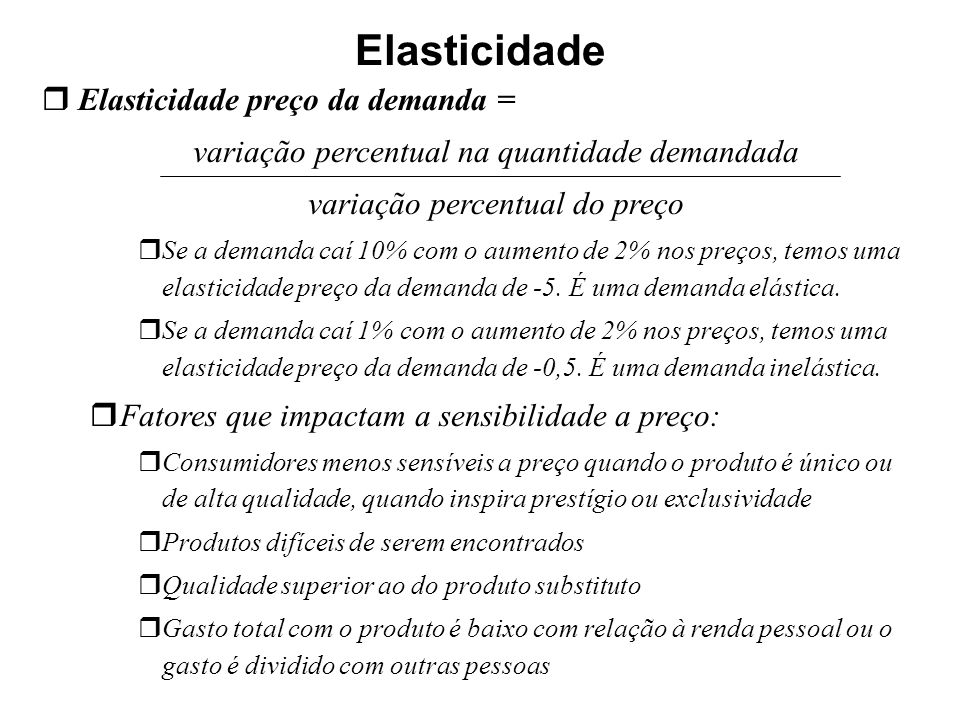 Elasticidade Elasticidade preço da demanda =