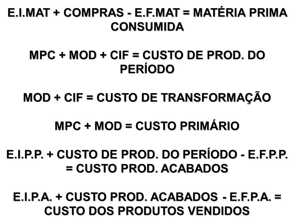E.I.MAT + COMPRAS - E.F.MAT = MATÉRIA PRIMA CONSUMIDA