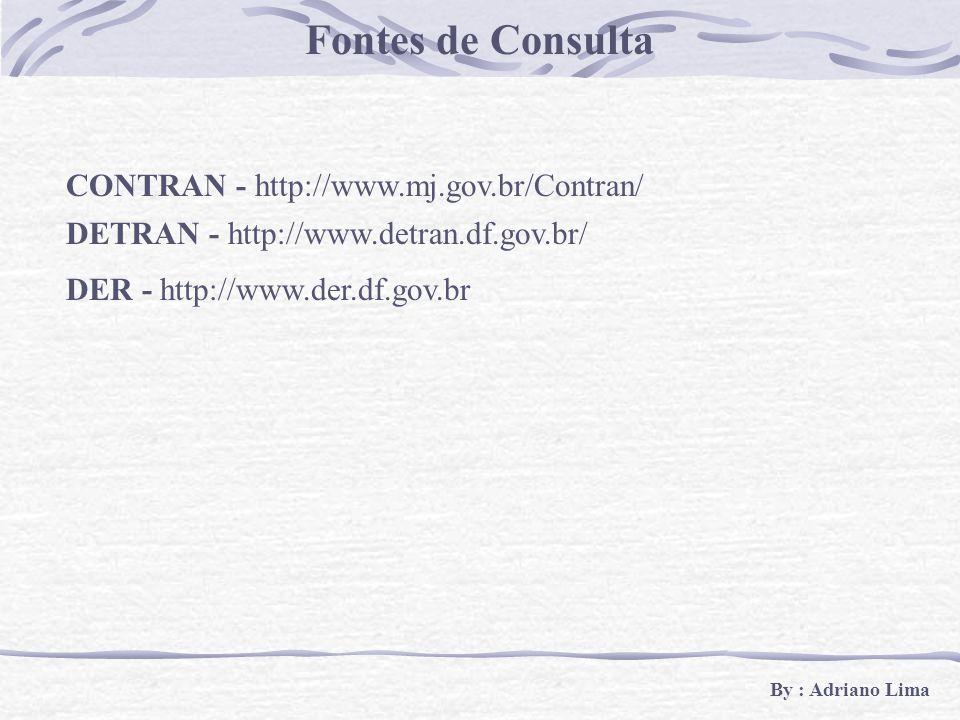 Fontes de Consulta CONTRAN - http://www.mj.gov.br/Contran/