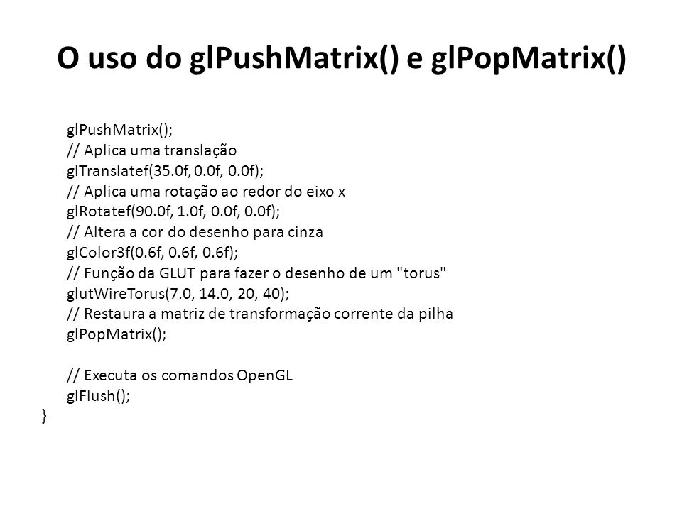 O uso do glPushMatrix() e glPopMatrix()