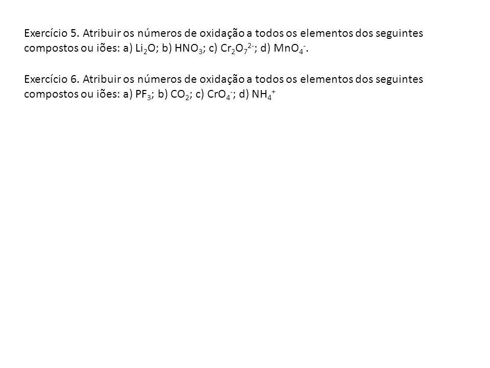 Exercício 5. Atribuir os números de oxidação a todos os elementos dos seguintes compostos ou iões: a) Li2O; b) HNO3; c) Cr2O72-; d) MnO4-.