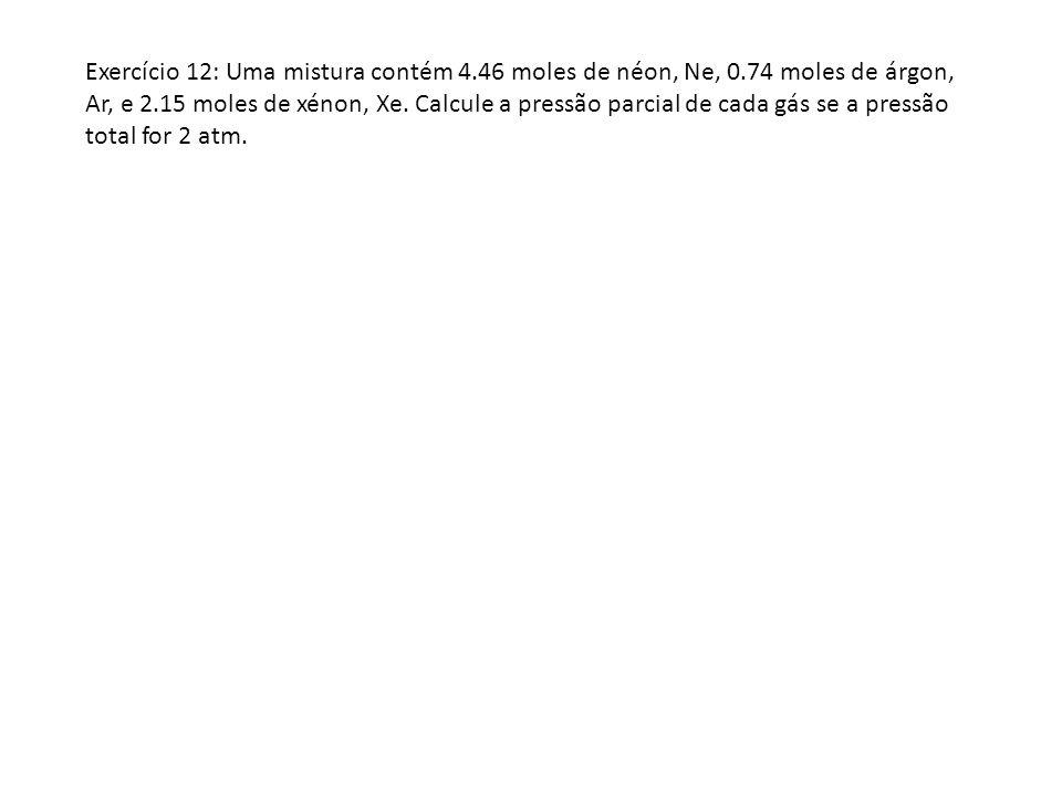 Exercício 12: Uma mistura contém 4. 46 moles de néon, Ne, 0