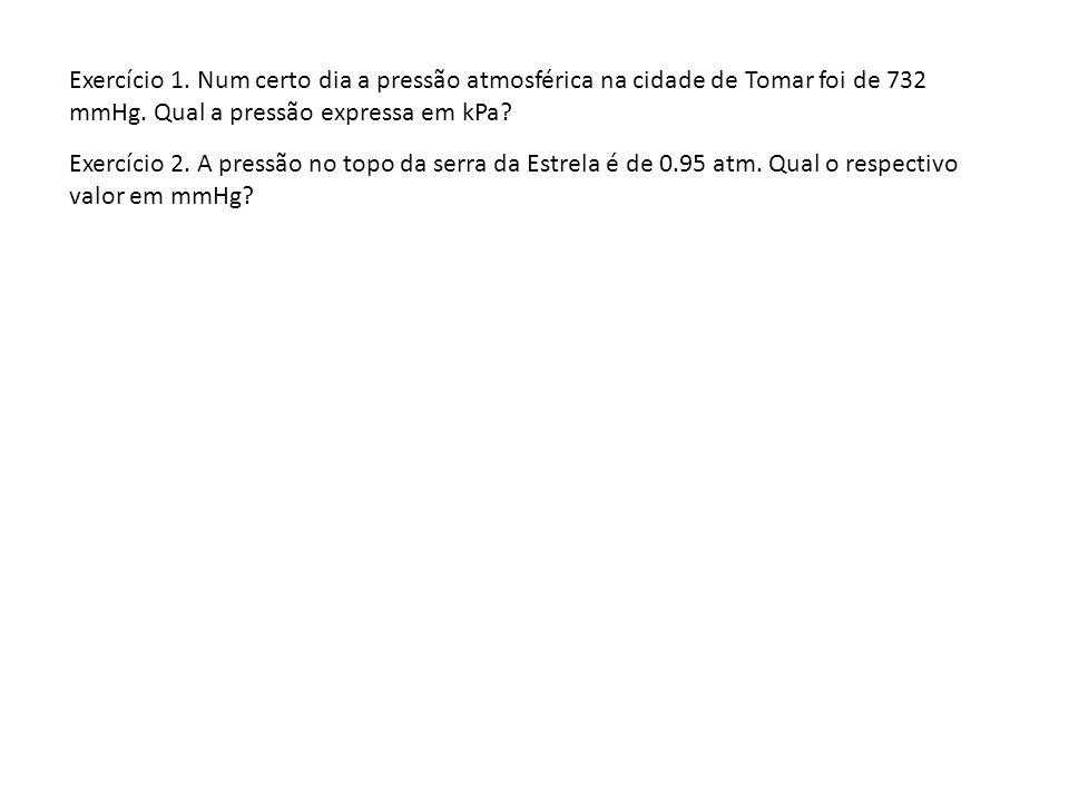 Exercício 1. Num certo dia a pressão atmosférica na cidade de Tomar foi de 732 mmHg. Qual a pressão expressa em kPa