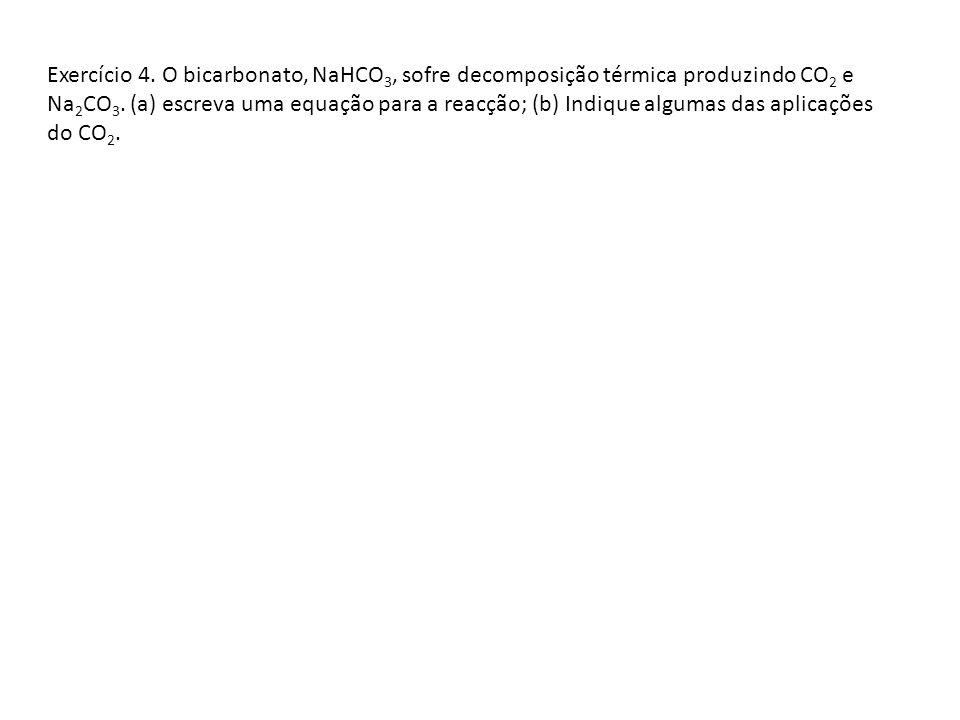 Exercício 4. O bicarbonato, NaHCO3, sofre decomposição térmica produzindo CO2 e Na2CO3.