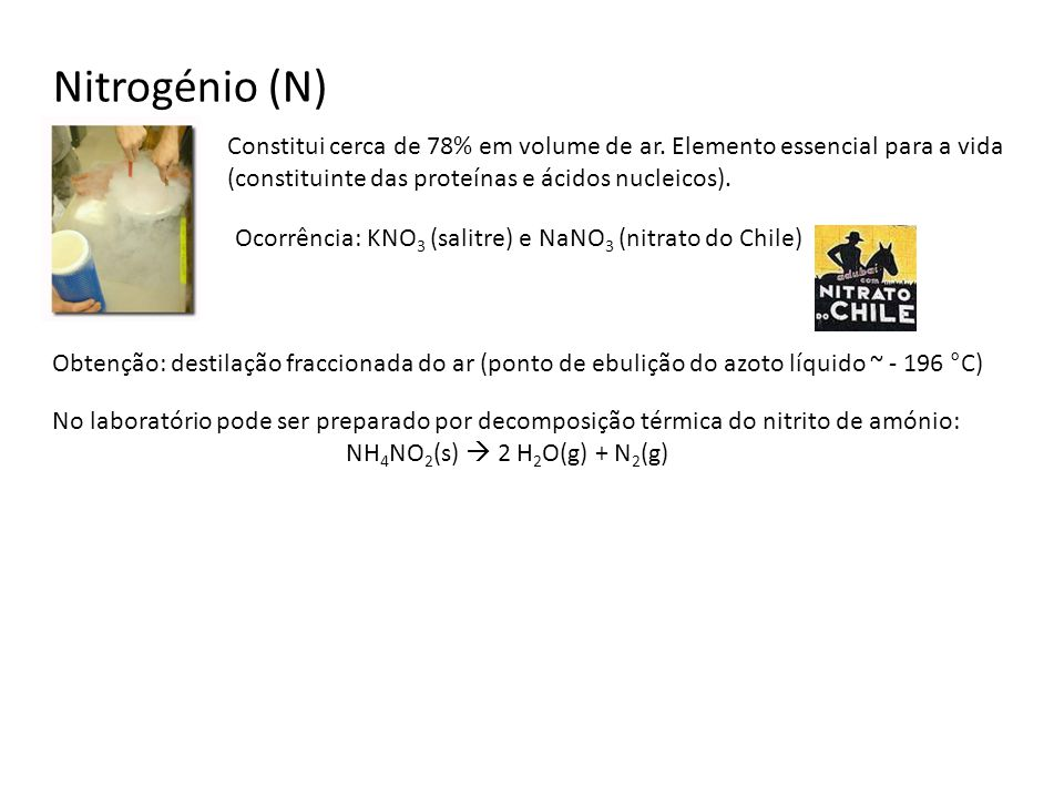 Nitrogénio (N) Constitui cerca de 78% em volume de ar. Elemento essencial para a vida (constituinte das proteínas e ácidos nucleicos).