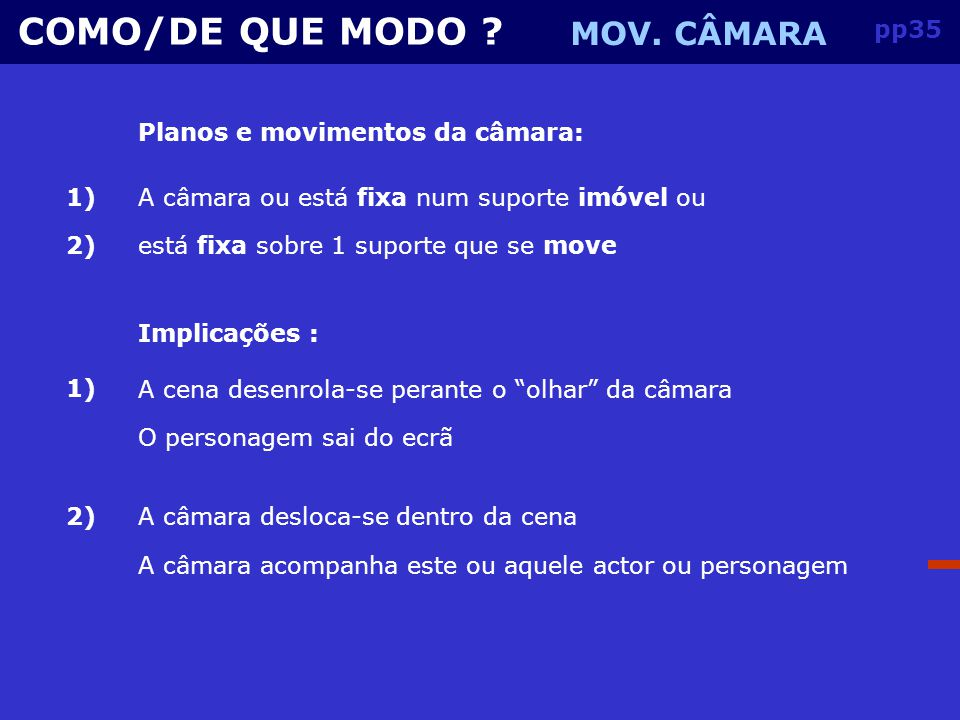 COMO/DE QUE MODO MOV. CÂMARA pp35 Planos e movimentos da câmara: 1)