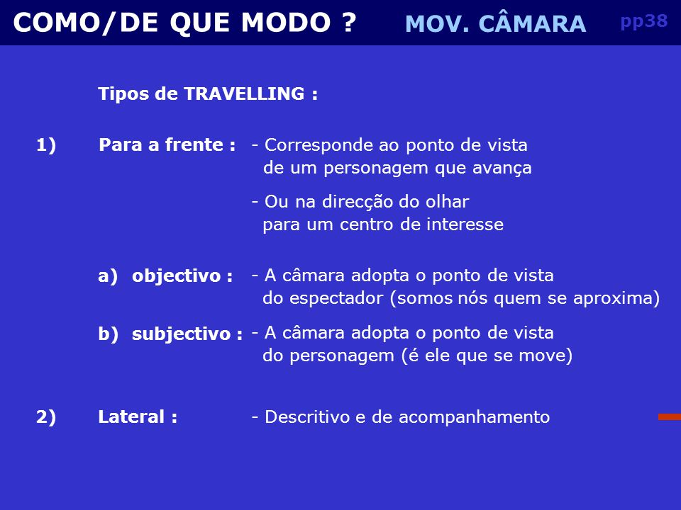 COMO/DE QUE MODO MOV. CÂMARA pp38 Tipos de TRAVELLING : 1)