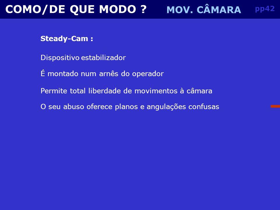 COMO/DE QUE MODO MOV. CÂMARA pp42 Steady-Cam :