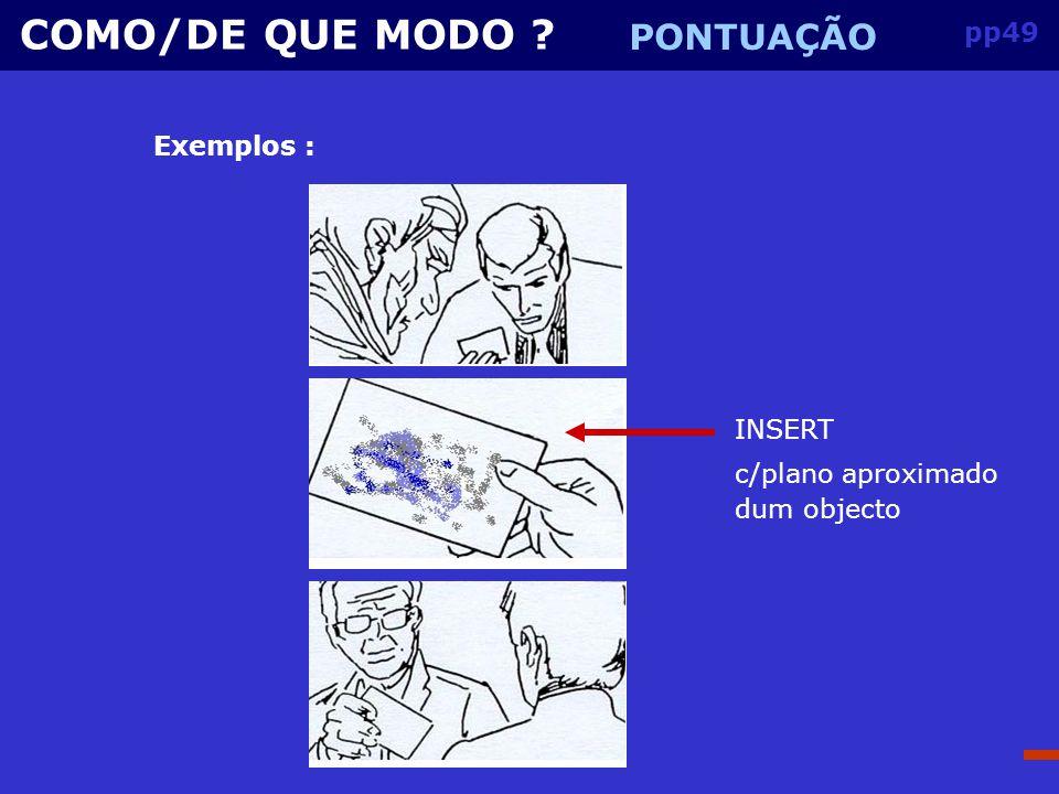 COMO/DE QUE MODO PONTUAÇÃO pp49 Exemplos : INSERT c/plano aproximado