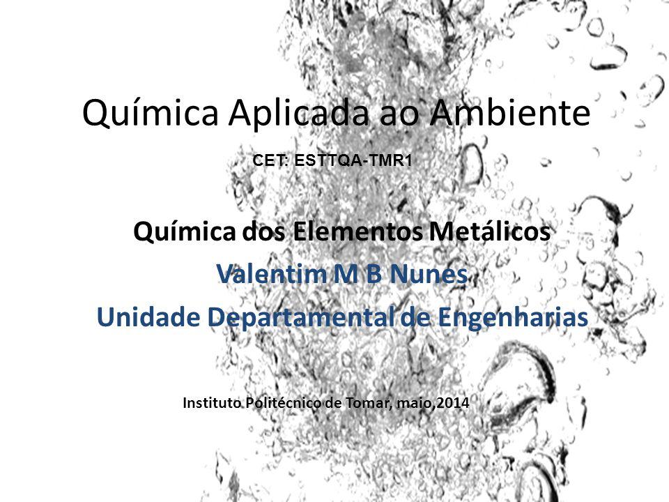 Química dos Elementos Metálicos Unidade Departamental de Engenharias