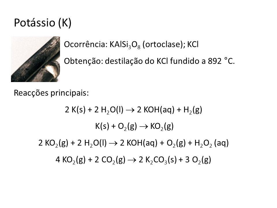 Potássio (K) Ocorrência: KAlSi3O8 (ortoclase); KCl