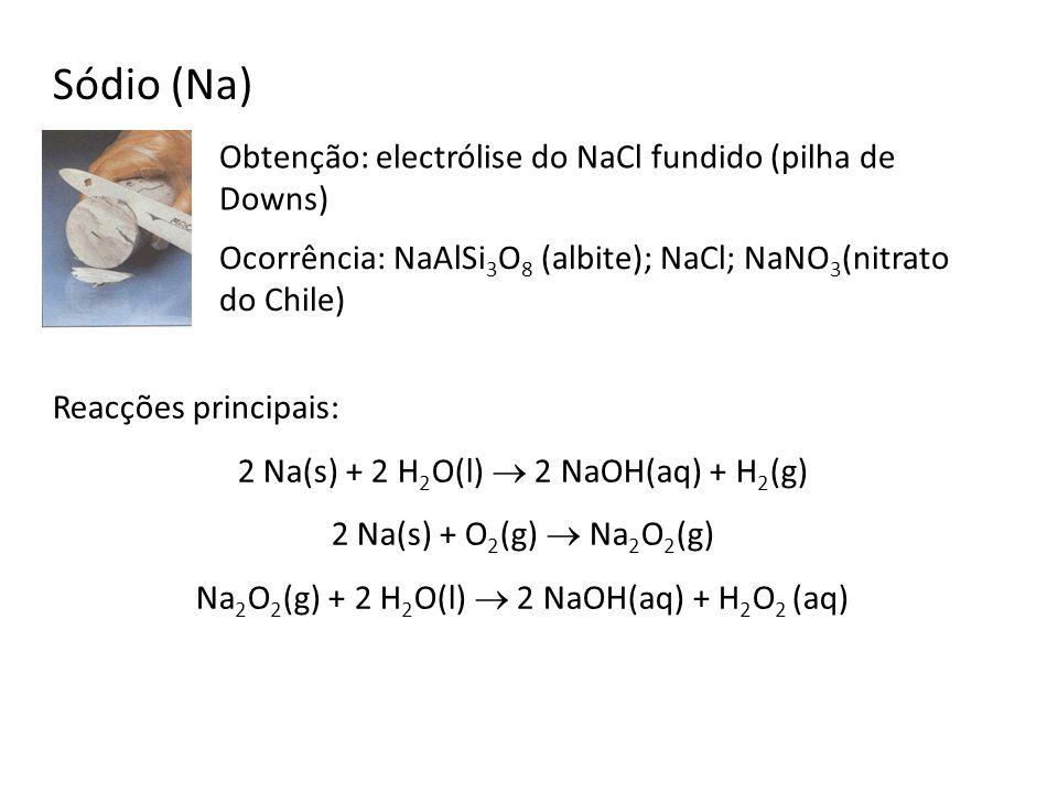 Sódio (Na) Obtenção: electrólise do NaCl fundido (pilha de Downs)