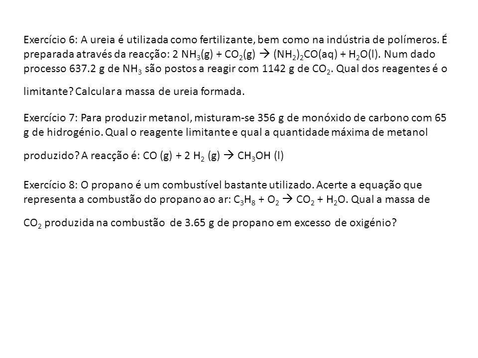 Exercício 6: A ureia é utilizada como fertilizante, bem como na indústria de polímeros. É preparada através da reacção: 2 NH3(g) + CO2(g)  (NH2)2CO(aq) + H2O(l). Num dado processo 637.2 g de NH3 são postos a reagir com 1142 g de CO2. Qual dos reagentes é o limitante Calcular a massa de ureia formada.