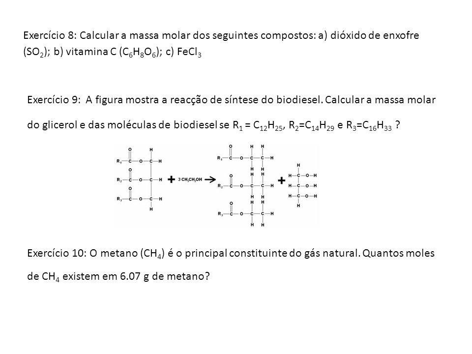 Exercício 8: Calcular a massa molar dos seguintes compostos: a) dióxido de enxofre (SO2); b) vitamina C (C6H8O6); c) FeCl3