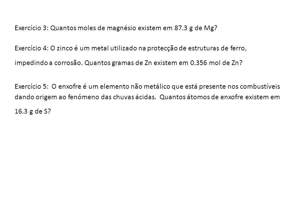 Exercício 3: Quantos moles de magnésio existem em 87.3 g de Mg