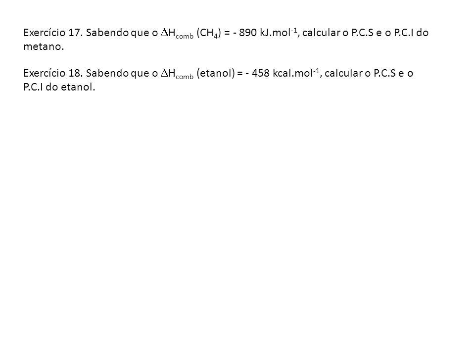 Exercício 17. Sabendo que o Hcomb (CH4) = - 890 kJ