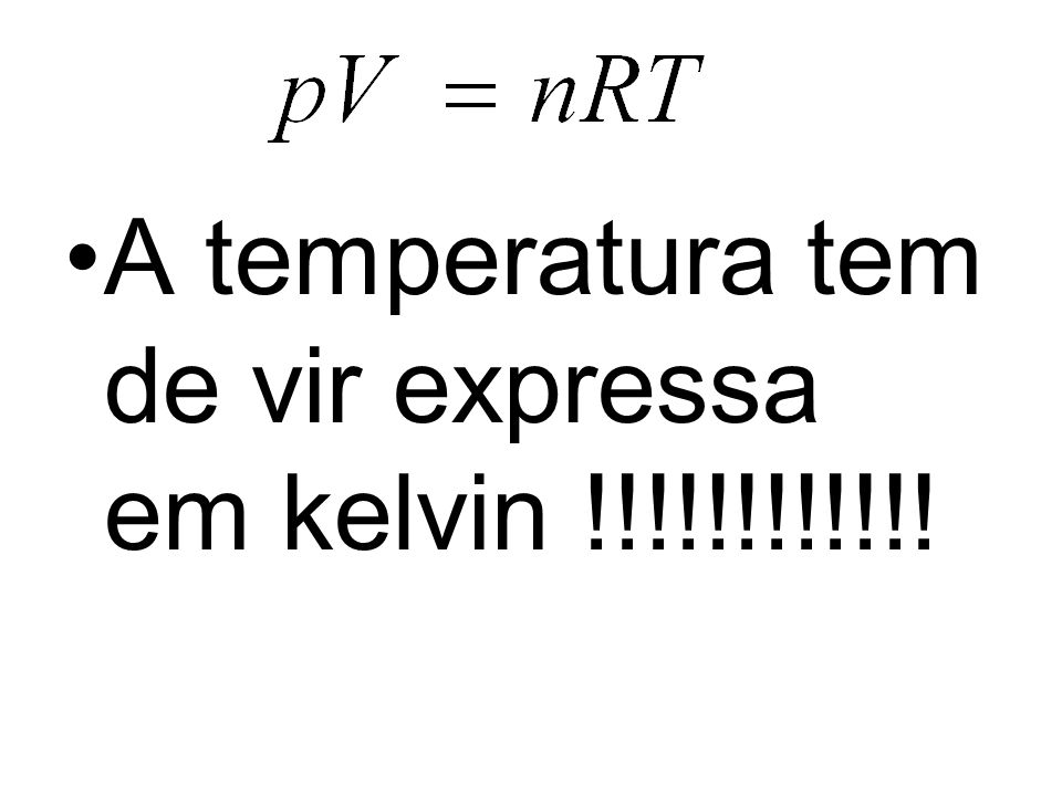 A temperatura tem de vir expressa em kelvin !!!!!!!!!!!!
