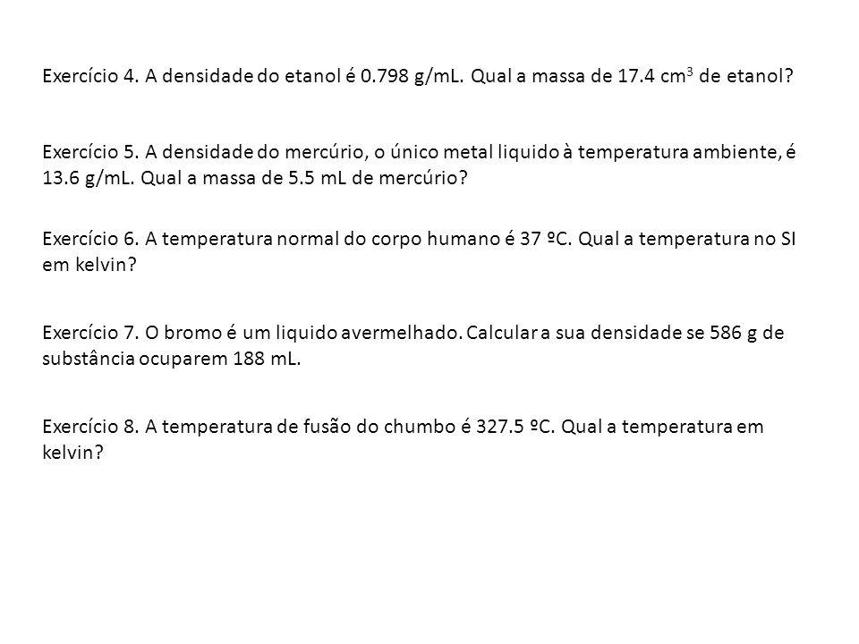 Exercício 4. A densidade do etanol é 0. 798 g/mL. Qual a massa de 17