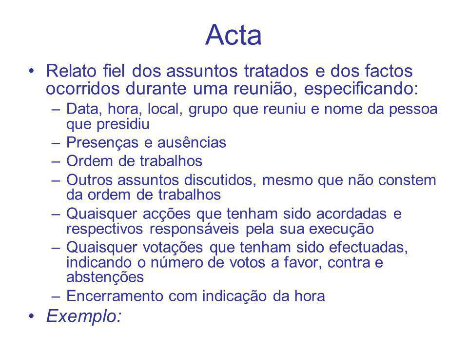 Acta Relato fiel dos assuntos tratados e dos factos ocorridos durante uma reunião, especificando: