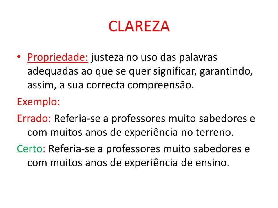 CLAREZA Propriedade: justeza no uso das palavras adequadas ao que se quer significar, garantindo, assim, a sua correcta compreensão.