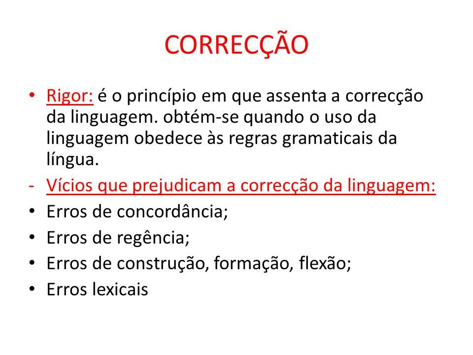 CORRECÇÃO Rigor: é o princípio em que assenta a correcção da linguagem. obtém-se quando o uso da linguagem obedece às regras gramaticais da língua.