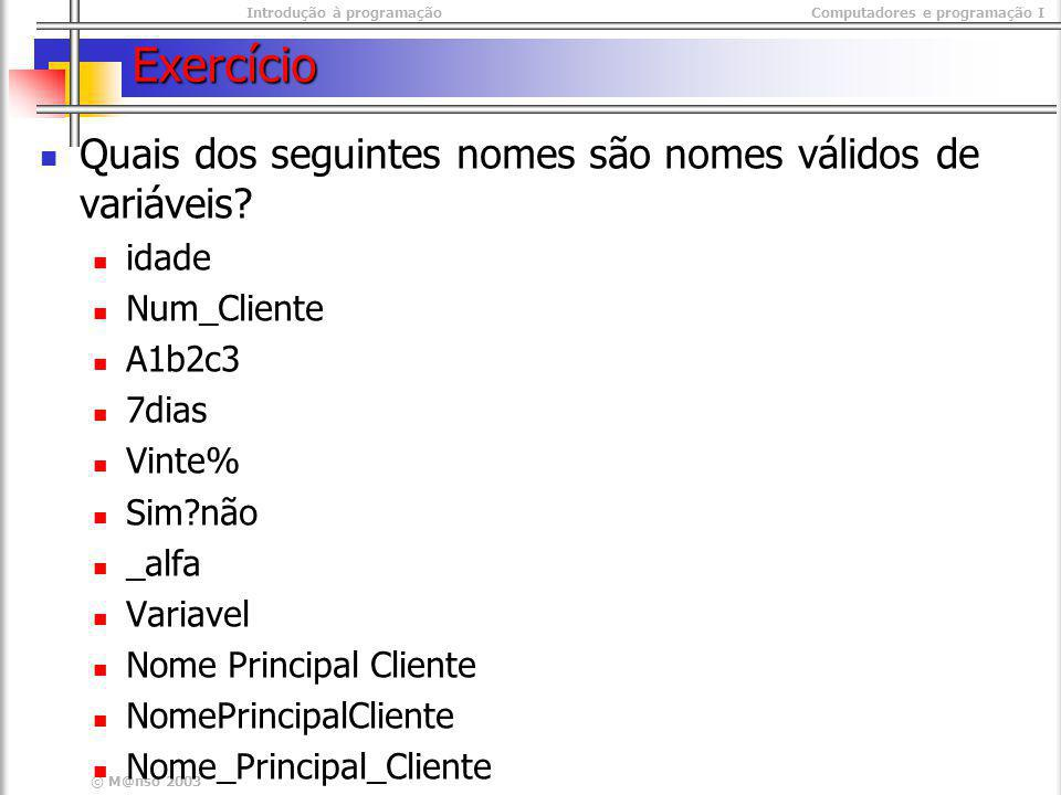 Exercício Quais dos seguintes nomes são nomes válidos de variáveis