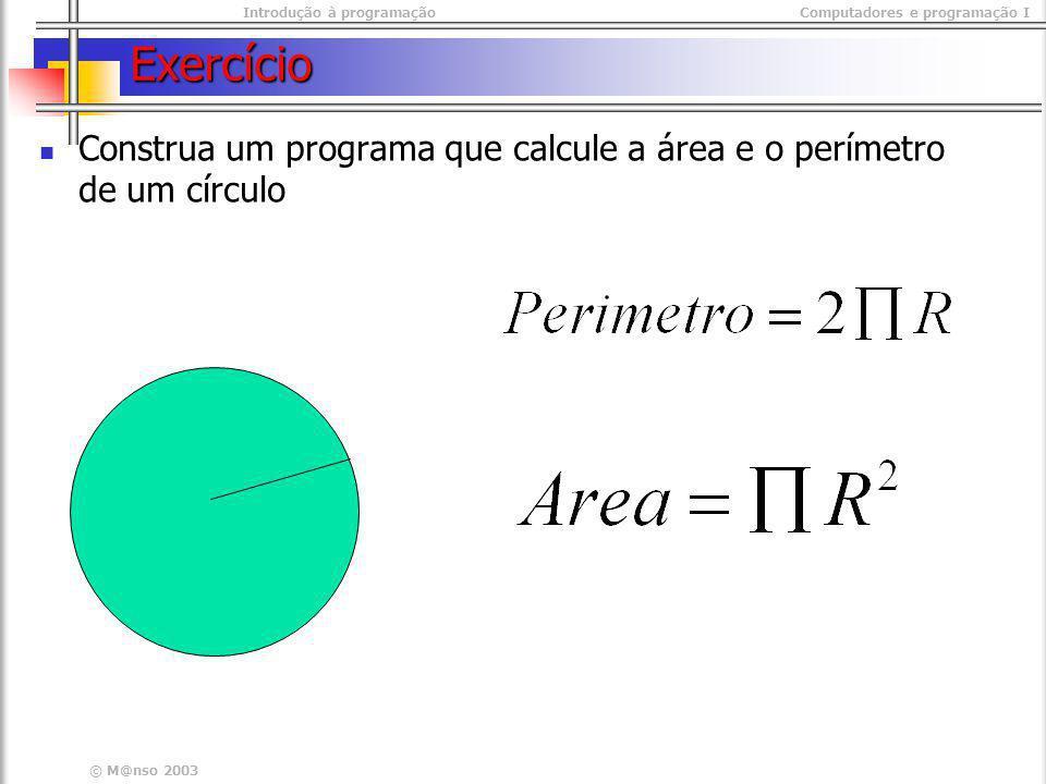Exercício Construa um programa que calcule a área e o perímetro de um círculo