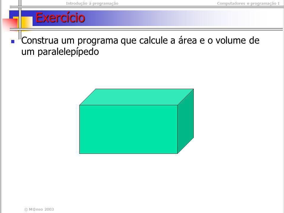 Exercício Construa um programa que calcule a área e o volume de um paralelepípedo