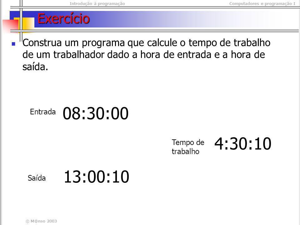 Exercício Construa um programa que calcule o tempo de trabalho de um trabalhador dado a hora de entrada e a hora de saída.