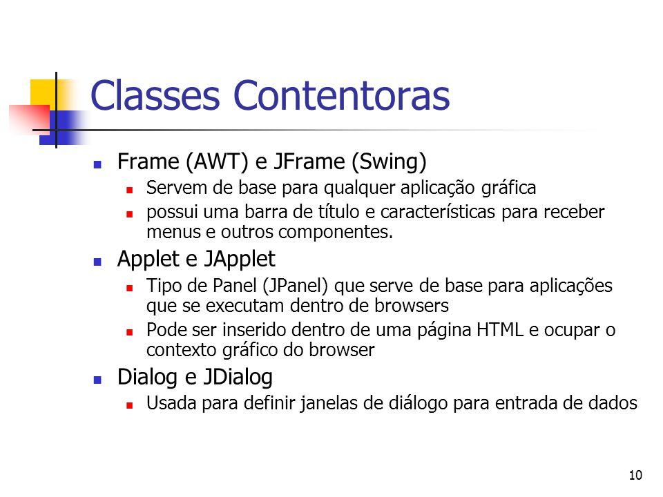 Classes Contentoras Frame (AWT) e JFrame (Swing) Applet e JApplet