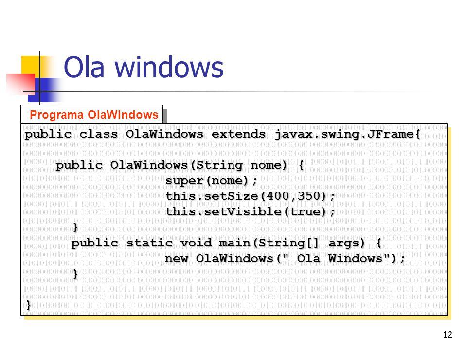 Ola windows public class OlaWindows extends javax.swing.JFrame{