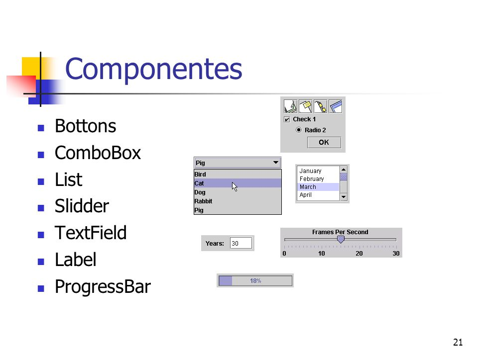 Componentes Bottons ComboBox List Slidder TextField Label ProgressBar
