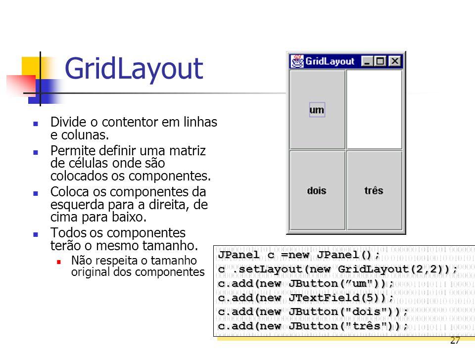 GridLayout Divide o contentor em linhas e colunas.